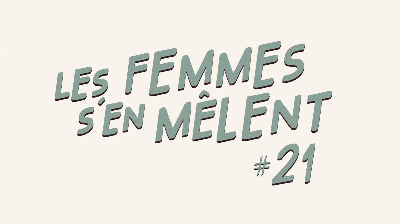 LES FEMMES S'EN MÊLENT #21